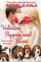 Valentine Puppies and Kisses - Have A Hart Romance, #8 ebook by Rachelle Ayala