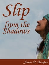 Slip From The Shadows ebook by Jeanne L. Thompson