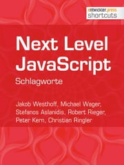 Next Level JavaScript - Schlagworte ebook by Jakob Westhoff,Michael Wager,Stefanos Aslanidis,Robert Rieger,Peter Kern,Christian Ringler