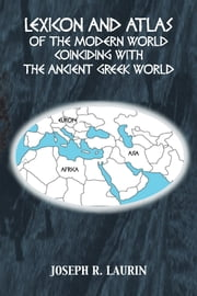 LEXICON AND ATLAS OF THE MODERN WORLD COINCIDING WITH THE ANCIENT GREEK WORLD ebook by Joseph R. Laurin