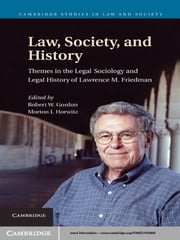 Law, Society, and History - Themes in the Legal Sociology and Legal History of Lawrence M. Friedman ebook by Robert W. Gordon,Morton J. Horwitz