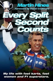 Every Split Second Counts: My Life with Fast Karts, Fast Women and F1 Superstars ebook by Hines, Martin