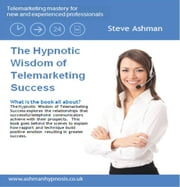 The Hypnotic Wisdom of Telemarketing Success ebook by Steve Ashman