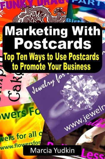 Marketing With Postcards: Top Ten Ways to Use Postcards to Promote Your Business ebook by Marcia Yudkin