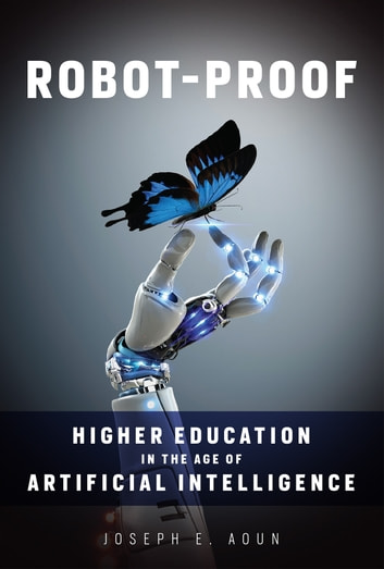 Robot-Proof - Higher Education in the Age of Artificial Intelligence ebook by Joseph E. Aoun