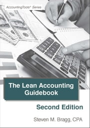 Lean Accounting Guidebook: Second Edition - How to Create a World-Class Accounting Department ebook by Steven Bragg
