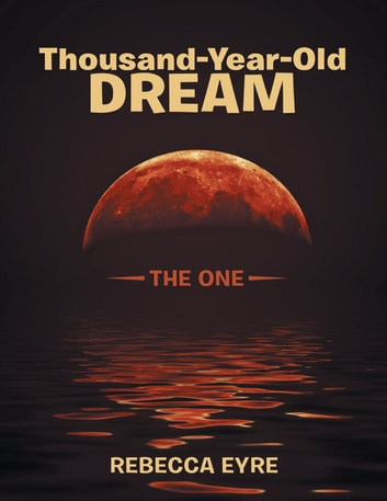 Thousand-Year-Old Dream: The One ebook by Rebecca Eyre