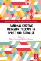 Rational Emotive Behavior Therapy in Sport and Exercise ebook by Martin Turner, Richard Bennett