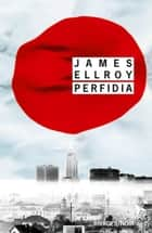 Perfidia eBook by James Ellroy, Jean-Paul Gratias