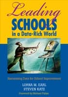 Leading Schools in a Data-Rich World - Harnessing Data for School Improvement ebook by Lorna M. Earl, Steven Katz