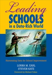 Leading Schools in a Data-Rich World - Harnessing Data for School Improvement ebook by Lorna M. Earl,Steven Katz