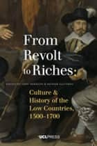 From Revolt to Riches - Culture and History of the Low Countries, 1500–1700 ebook by Professor Theo Hermans, Professor of Dutch and Comparative Literature at UCL, and Director of the UCL Centre for Translation,...