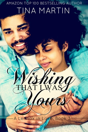 Wishing That I Was Yours (A Lennox in Love) ebook by Tina Martin