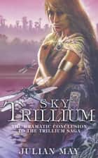 Sky Trillium ebook by Julian May