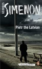Pietr the Latvian ebook by Georges Simenon, David Bellos