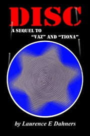 Disc (a sequel to Vaz and Tiona) ebook by Laurence E Dahners
