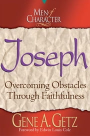 Men of Character: Joseph: Overcoming Obstacles Through Faithfulness ebook by Gene A. Getz