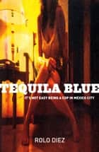 Tequila Blue ebook by Rolo Diez,Nick Caistor