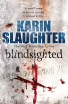 Blindsighted - (Grant County series 1) ebook by Karin Slaughter