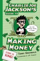 Charlie Joe Jackson's Guide to Making Money ebook by Tommy Greenwald, J.  P. Coovert