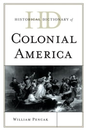 Historical Dictionary of Colonial America ebook by William A. Pencak
