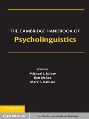 The Cambridge Handbook of Psycholinguistics ebook by Michael Spivey,Ken McRae,Marc Joanisse