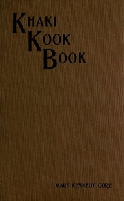 The Khaki Kook Book (1917), a collection of a hundred cheap and practical recipes mostly from Hindustan ebook by Mary Kennedy Core