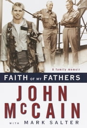 Faith of My Fathers - A Family Memoir ebook by John McCain,Mark Salter