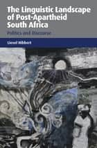 The Linguistic Landscape of Post-Apartheid South Africa ebook by Dr. Liesel Hibbert