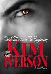 Dark Illusions: The Beginning - Extended Edition ebook by Kim Iverson
