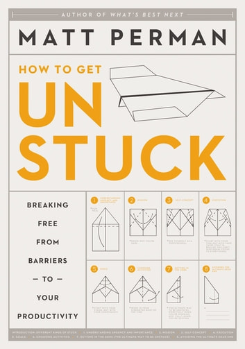 How to Get Unstuck - Breaking Free from Barriers to Your Productivity eBook by Matthew Aaron Perman