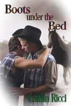 Boots Under the Bed ebook by Caitlin Ricci