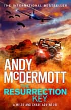 The Resurrection Key (Wilde/Chase 15) ebook by Andy McDermott