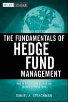 The Fundamentals of Hedge Fund Management - How to Successfully Launch and Operate a Hedge Fund ebook by Daniel A. Strachman
