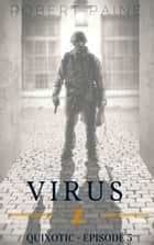 Virus Z: Quixotic - Episode 5 ebook by Robert Paine
