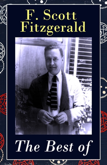 The Best of F. Scott Fitzgerald: The Great Gatsby + Tender Is the Night + This Side of Paradise + The Beautiful and Damned + The 13 Most Notable Short Stories: Bernice Bobs Her Hair + The Curious Case of Benjamin Button + The Diamond as Big as the Ri eBook by Francis Scott Fitzgerald