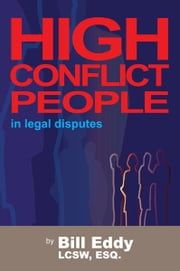 High Conflict People in Legal Disputes ebook by Bill Eddy LCSW Esq.