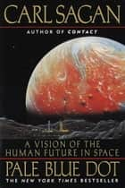 Pale Blue Dot - A Vision of the Human Future in Space ebook de Carl Sagan, Ann Druyan