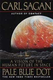 Pale Blue Dot - A Vision of the Human Future in Space ebook by Carl Sagan, Ann Druyan
