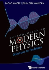Introduction to Modern Physics - Solutions to Problems ebook by Paolo Amore,John Dirk Walecka