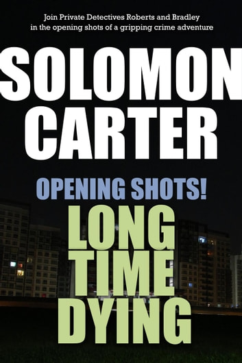 Opening Shots! Long Time Dying ebook by Solomon Carter