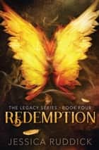 Redemption: The Legacy Series, Book Four ebook by Jessica Ruddick