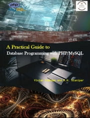 A PRACTICAL GUIDE TO Database Programming with PHP/MySQL - A programmer's guide to building high-performance MySQL database solutions ebook by Vivian Siahaan, Rismon Hasiholan Sianipar