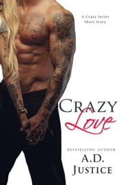 Crazy Love: A Crazy Series Short Story - The Crazy Series ebook by A.D. Justice
