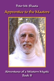 Apprentice to the Masters - Adventures of a Western Mystic, Book 2 ebook by Peter Mt. Shasta