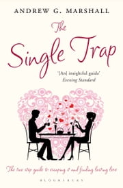 The Single Trap - The two-step guide to escaping it and finding lasting love ebook by Andrew G Marshall