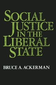 Social Justice in the Liberal State ebook by Bruce Ackerman