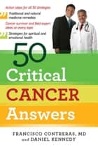 50 Critical Cancer Answers ebook by Francisco Contreras,Daniel Kennedy