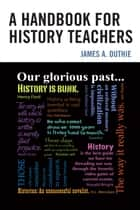 A Handbook for History Teachers ebook by James A. Duthie