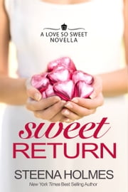 Sweet Return with BONUS MATERIAL - a sweet love story for soul mates ebook by Steena Holmes